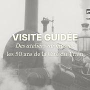 Visite guidée | Des ateliers au musée : les 50 ans de la Cité du Train