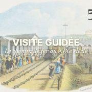 Visite guidée | Le chemin de fer au XIXe siècke