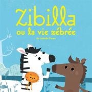 Cinéma des tout petits - Zibilla ou la vie zébrée