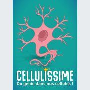 Cellulissime. Du génie dans nos cellules !
