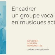 Encadrer un groupe vocal en musiques actuelles
