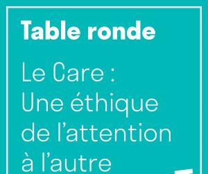 Table ronde « Le Care : Une éthique de l'attention à l'autre »