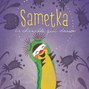 Cinéma des tout petits - Sametka, la chenille qui danse