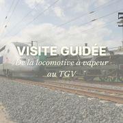 Visite guidée | De la locomotive à vapeur au TGV