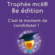 Le Trophée mc6®, 8e édition : ouverture des candidatures !