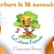Concept Store La Cabane Enjouée : ouverture !