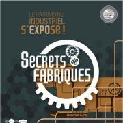 Secrets de fabriques, le patrimoine industriel s\'expose !