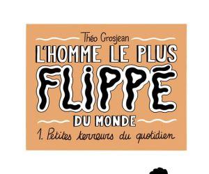 Théo Grosjean, L\'Homme le plus flippé du monde