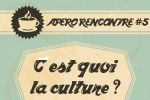 aperorencontre 4 – c'est quoi la culture