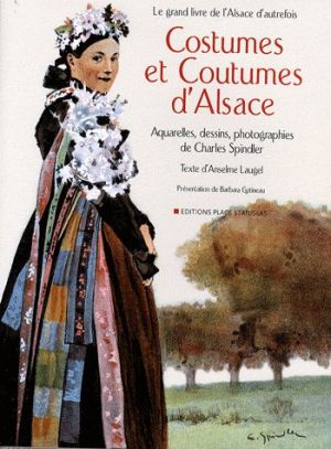 Anselm Laugel, Barabara Gatineau, Charles Spindler : Costumes et coutumes d\'Alsace