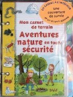 Bezuel, Sylvie, Fugetta Hélène. Mon carnet de terrain : Aventures nature en toute sécurité