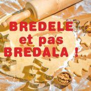 C\'est Bredele et pas Bredala !