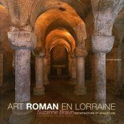 Les trésors romans de Lorraine et de Champagne Ardenne