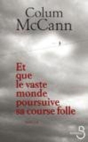 Mc Cann Colum : Et que le vaste monde poursuive sa course folle