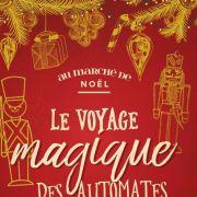 Noël 2017 à Metz : Le Voyage Magique des automates