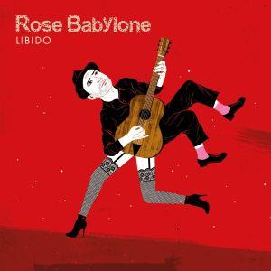 Rose Babylone : Libido