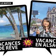 Match : Vacances de rêve VS. Vacances en Alsace