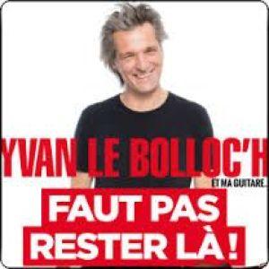 Yvan Le Bolloc\'h : Faut pas rester là !